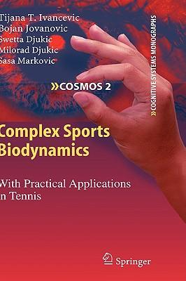Complex Sports Biodynamics By Ivancevic, Tijana T./ Jovanovic, Bojan/ Djukic, Swetta/ Djukic, Milorad/ Markovic, Sasa